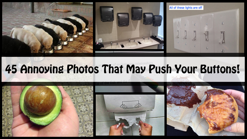 45 annoying photos that may push your buttons- DIYscoop.com